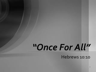"""""""Once For All"""""""