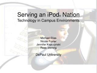 Serving an iPod ®  Nation Technology in Campus Environments