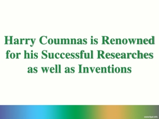 Harry Coumnas is Renowned for his Successful Researches as well as Inventions