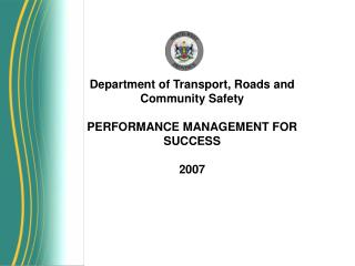 Department of Transport, Roads and Community Safety  PERFORMANCE MANAGEMENT FOR SUCCESS  2007