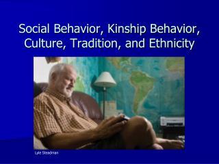 Social Behavior, Kinship Behavior, Culture, Tradition, and Ethnicity