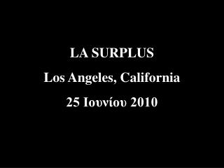 LA SURPLUS Los Angeles, California 25 ??????? 2010