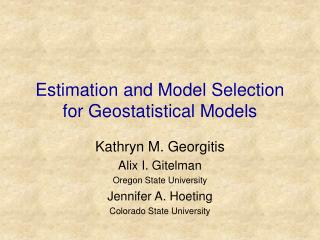 Estimation and Model Selection for Geostatistical Models