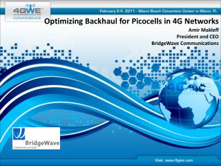 Optimizing Backhaul for Picocells in 4G Networks  Amir Makleff President and CEO BridgeWave Communications