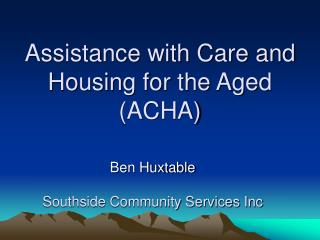 Assistance with Care and Housing for the Aged (ACHA)