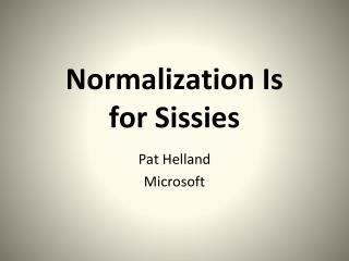 Normalization Is for Sissies