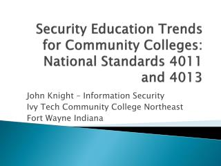 Security Education Trends for Community Colleges:   National Standards 4011 and 4013