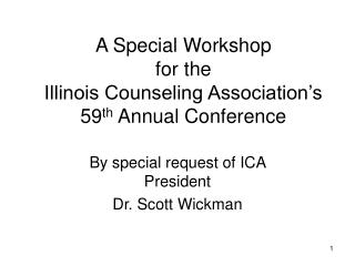 A Special Workshop for the  Illinois Counseling Association's  59 th  Annual Conference