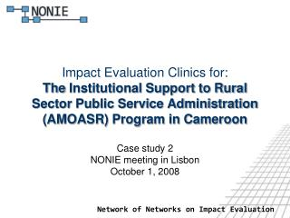 Impact Evaluation Clinics for:  The  Institutional Support to Rural Sector Public Service Administration (AMOASR) Progra