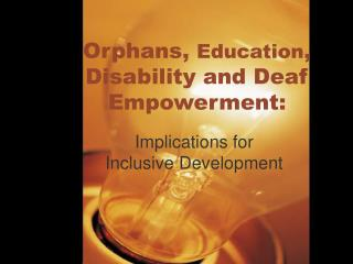 Orphans,  Education , Disability and Deaf Empowerment: