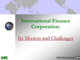 International Finance Corporation: Its Mission and Challenges