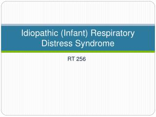 Idiopathic (Infant) Respiratory Distress Syndrome
