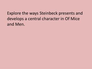 Explore the ways Steinbeck presents and develops a central character in Of Mice and Men.