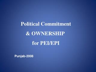 Political Commitment  & OWNERSHIP  for PEI/EPI