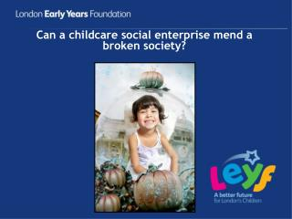 Can a childcare social enterprise mend a broken society?