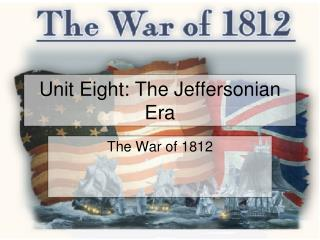 Unit Eight: The Jeffersonian Era