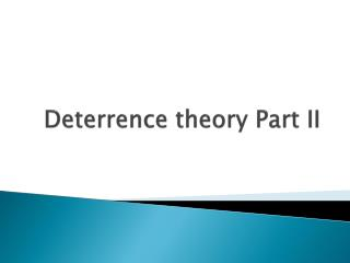 Deterrence theory Part II