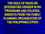 THE ROLE OF NGOS ON INTEGRATING GENDER IN RH PROGRAMS AND POLICIES: INSIGHTS FROM THE FAMILY PLANNING ORGANIZATION OF TH