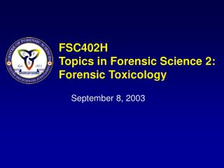 FSC402H Topics in Forensic Science 2: Forensic Toxicology