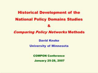 Historical Development of the  National Policy Domains Studies   Comparing Policy Networks Methods   David Knoke Univers