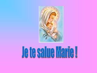 Je te salue Marie !