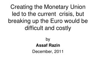 Creating the Monetary Union led to the current  crisis, but breaking up the Euro would be difficult and costly