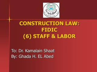 CONSTRUCTION LAW: FIDIC (6) STAFF & LABOR