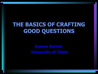 THE BASICS OF CRAFTING GOOD QUESTIONS