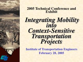 2005 Technical Conference and Exhibit Integrating Mobility into  Context-Sensitive Transportation Projects