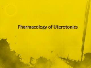 Pharmacology of  Uterotonics