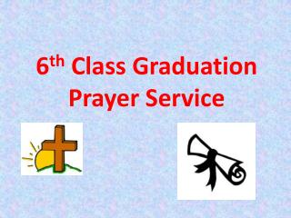 6 th  Class Graduation  Prayer Service