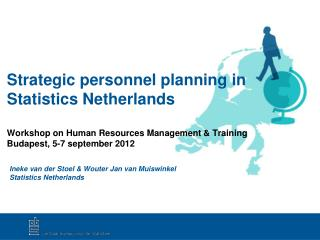 Strategic personnel planning in Statistics Netherlands Workshop on Human Resources Management & Training  Budapest,