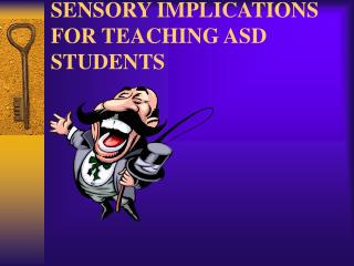 SENSORY IMPLICATIONS FOR TEACHING ASD STUDENTS