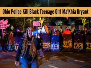 Ohio police kill Black teenage girl Ma'Khia Bryant