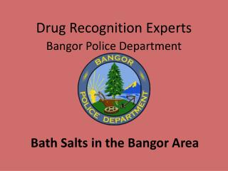 Drug Recognition Experts Bangor Police Department