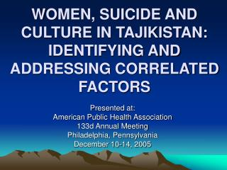 WOMEN, SUICIDE AND CULTURE IN TAJIKISTAN:  IDENTIFYING AND ADDRESSING CORRELATED FACTORS