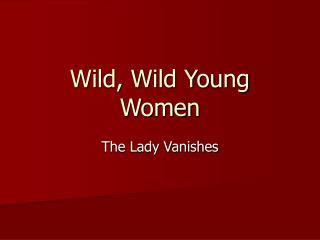 Wild, Wild Young Women
