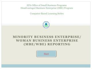 EPA Office of Small Business Programs Disadvantaged Business Enterprise (DBE) Program Computer-Based Learning Series