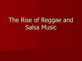 The Rise of Reggae and Salsa Music