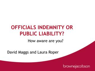 OFFICIALS INDEMNITY OR PUBLIC LIABILITY?