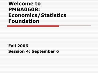 Welcome to PMBA0608: Economics/Statistics Foundation