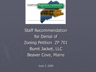 Staff Recommendation for Denial of Zoning Petition  ZP 701 Burnt Jacket, LLC Beaver Cove, Maine June 7, 2006