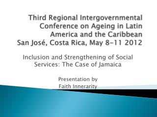 Third Regional Intergovernmental Conference on Ageing in Latin America and the Caribbean San José, Costa Rica, May 8-11