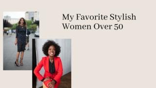 My Favorite Stylish Women Over 50