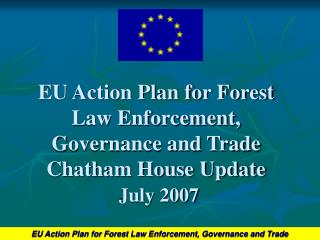 EU Action Plan for Forest Law Enforcement, Governance and Trade  Chatham House Update July 2007