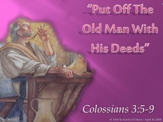 """""""Put Off The Old Man With His Deeds"""""""
