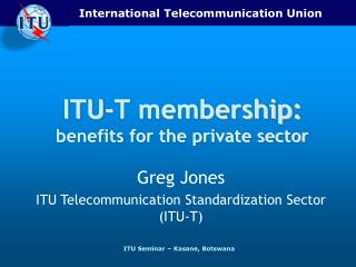 ITU-T membership: benefits for the private sector