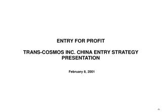 ENTRY FOR PROFIT TRANS-COSMOS INC. CHINA ENTRY STRATEGY PRESENTATION