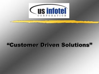 Customer Driven Solutions