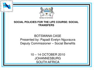 REPUBLIC OF BOTSWANA SOCIAL POLICIES FOR THE LIFE COURSE: SOCIAL TRANSFERS